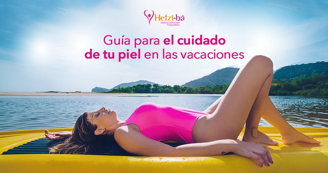 Guía para el cuidado de la piel en las vacaciones