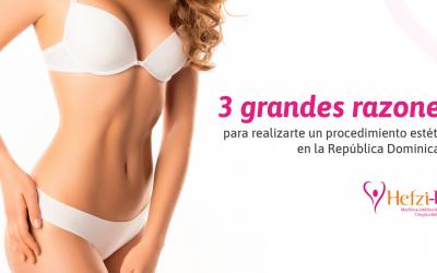 3 Grandes razones para realizarte un procedimiento estético en La República Dominicana